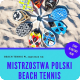 Mistrzostwa Polski Beach Tennis w Dąbrowie Górniczej. , Centrum Sportów Letnich Park Zielona Dąbrowa Górnicza, Dąbrowa Górnicza