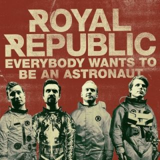 Everybody Wants To Be An Astronaut - Royal Republic
