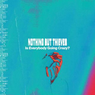 Is Everybody Going Crazy? - Nothing But Thieves
