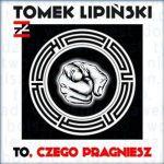Rockowe premiery 2015: Tomek Lipiński - To, czego pragniesz. Data premiery, okładka i inne szczegóły płyty [VIDEO]