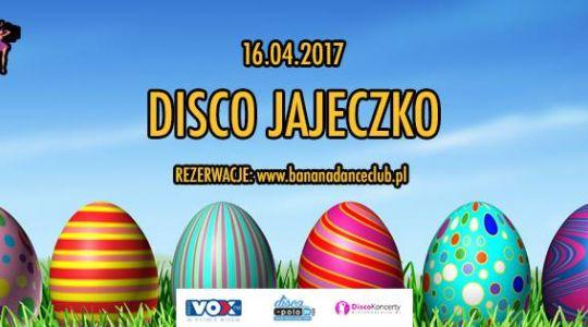 Disco Jajeczko w Banana Dance Club | 16.04