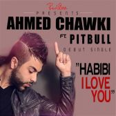 Habibi I Love You - Ahmed Chawki, Pitbull