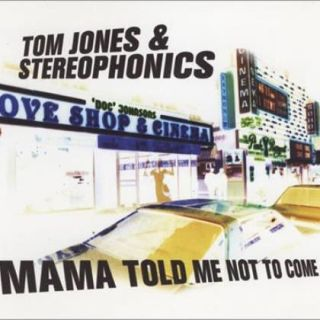 Mama Told Me Not To Come - Stereophonics, Tom Jones