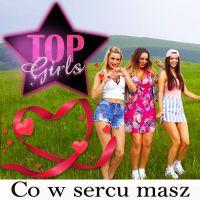 Co w sercu masz - Top Girls