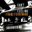Can't Stop Feeling - Franz Ferdinand