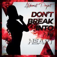 Don't Break Into My Heart - Alchemist Project